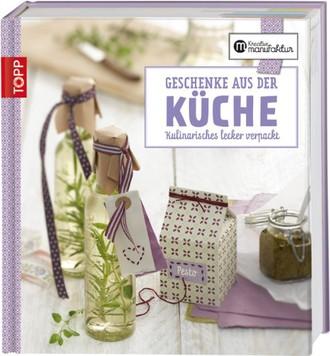 Die kreative Manufaktur - Geschenke aus der Küche: Kulinarisches lecker verpackt