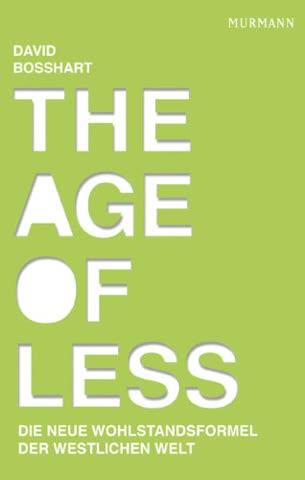 The Age of Less - Die neue Wohlstandsformel der westlichen Welt