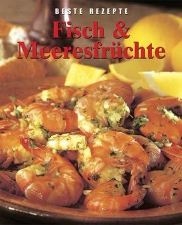 Fisch und Meeresfrüchte. Beste Rezepte