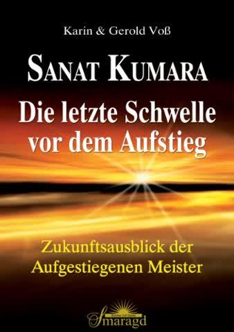 Sanat Kumara - Die letzte Schwelle vor dem Aufstieg: Zukunftsausblick der Aufgestiegenen Meister