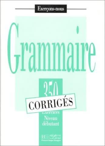 Exercons-nous: 350 exercices de grammaire - corriges - niveau debutant