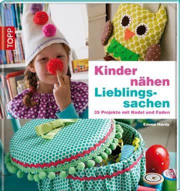 Kinder nähen Lieblingssachen: 35 Projekte mit Nadel und Faden