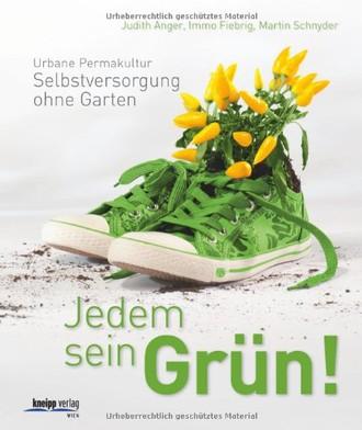Jedem sein Grün!: Urbane Permakultur: Selbstversorgung ohne Garten
