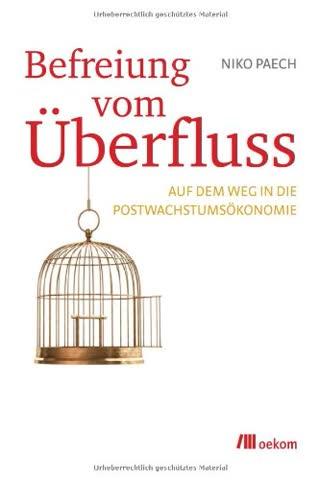Befreiung vom Überfluss: Auf dem Weg in die Postwachstumsökonomie