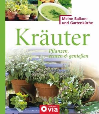 Kräuter: Pflanzen, ernten & genießen. Würzige Kräuter für Selbstversorger