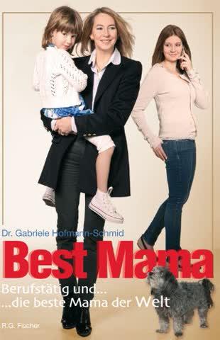Best Mama: Berufstätig und... ... die beste Mama der Welt
