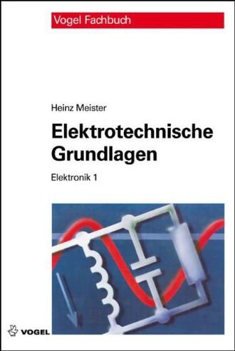 Elektrotechnische Grundlagen: Mit Versuchsanleitungen, Rechenbeispielen und Lernziel-Tests