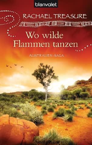 Wo wilde Flammen tanzen: Australien-Saga