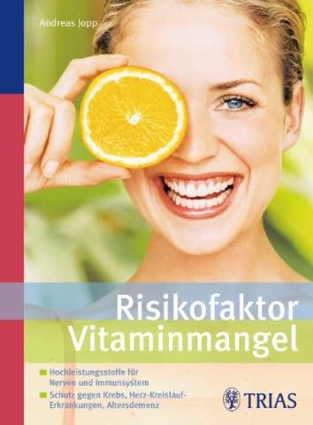 Risikofaktor Vitaminmangel: Hochleistungsstoffe für Nerven und Immunsystem - Schutz gegen Krebs