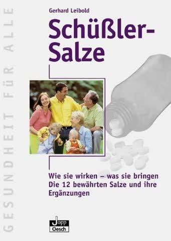 Schüsslersalze: Wie sie wirken - was sie bringen. Die 12 bewährten Salze und ihre Ergänzungen