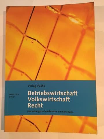 Betriebswirtschaft, Volkswirtschaft, Recht: Das wichtigste Grundwissen in einem Buch
