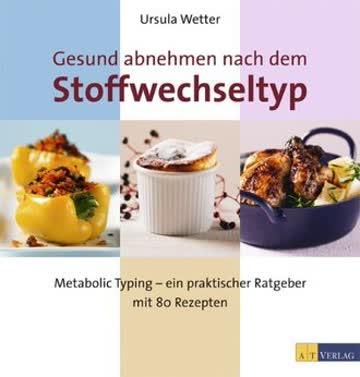 Gesund Abnehmen Nach Dem Stoffwechseltyp; Metabolic Typing - Ein Praktischer Ratgeber Mit 60 Rezepte