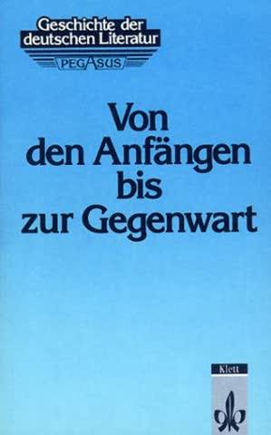 Geschichte Der Deutschen Literatur: Von Den Anfängen Bis Zur Gegenwart