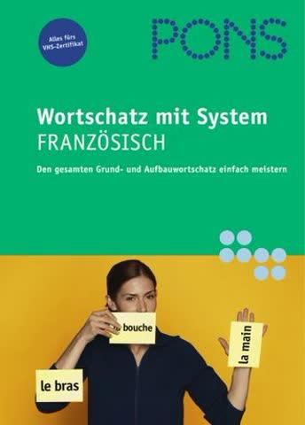 PONS Wortschatz mit System. Französisch. Den gesamten Grund- und Aufbauwortschatz einfach meistern (Lernmaterialien)