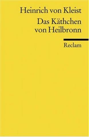Das Käthchen Von Heilbronn Oder Die Feuerprobe; Ein Großes Historisches Ritterspiel