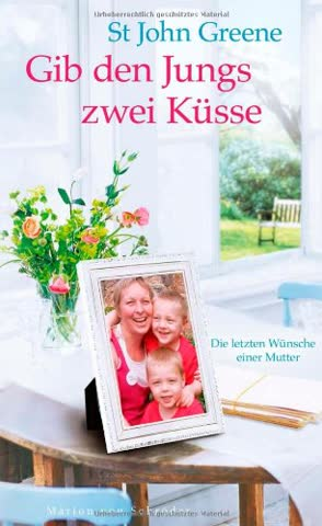 Gib den Jungs zwei Küsse: Die letzten Wünsche einer Mutter
