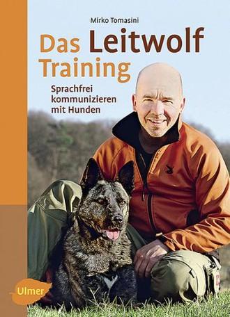 Das Leitwolf Training: Sprachfrei kommunizieren mit Hunden