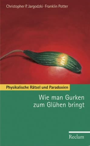 Wie man Gurken zum Glühen bringt: Physikalische Rätsel und Paradoxien