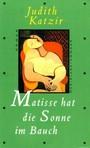 Matisse hat die Sonne im Bauch: Roman