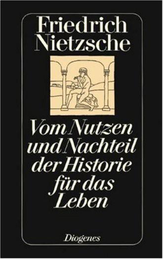 Vom Nutzen und Nachteil der Historie für das Leben.