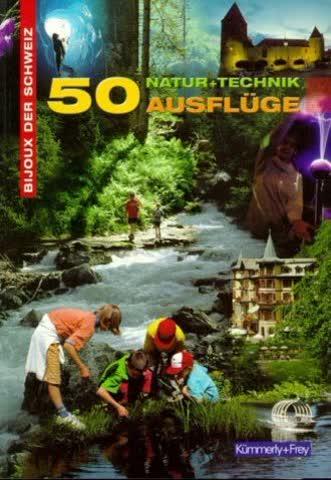 50 Ausflüge Natur + Technik: Bijoux der Schweiz. Buch