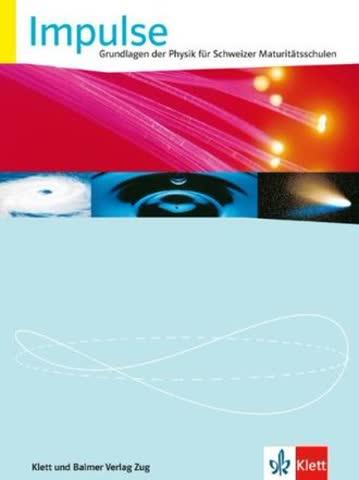Impulse: Grundlagen der Physik für Schweizer Maturitätsschulen