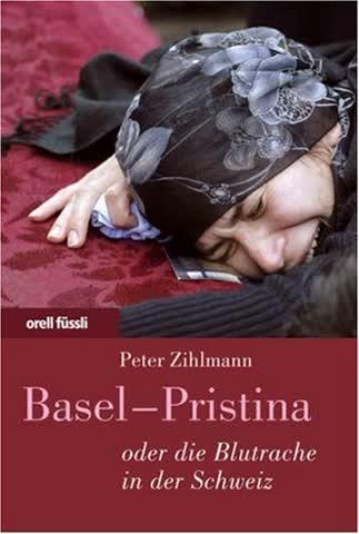Basel - Pristina: Oder die Blutrache in der Schweiz