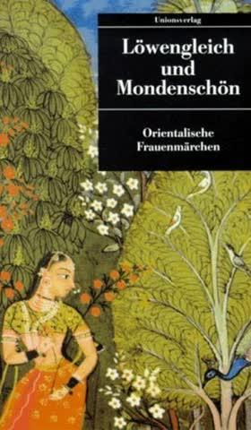Löwengleich und Mondenschön. Orientalische Frauenmärchen