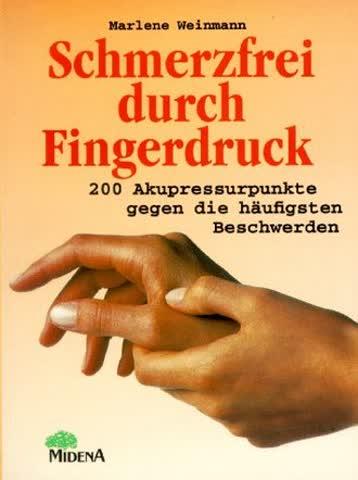 Schmerzfrei durch Fingerdruck. 200 Akupressurpunkte gegen die häufigsten Schmerzen