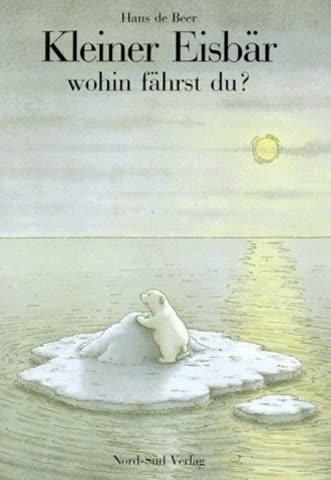 Kleiner Eisbar Wohin Fahrst Du? (Ahoy There Little Polar Bear, German Language Edition)