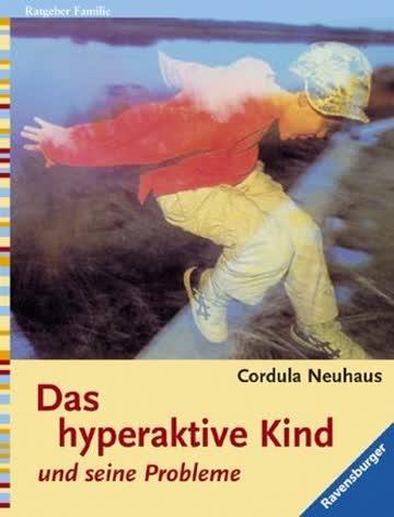 Das hyperaktive Kind und seine Probleme.