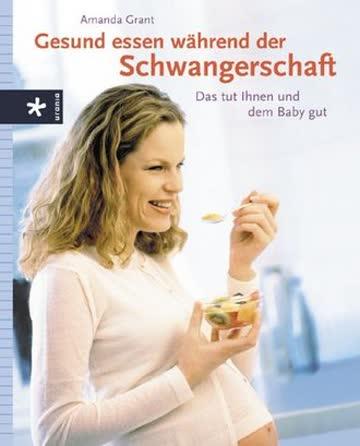 Gesund Essen Während Der Schwangerschaft; Das Tut Ihnen Und Dem Baby Gut