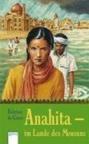 Anahita. Im Land des Monsuns