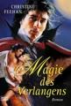 Magie des Verlangens: Roman (Historische Liebesromane. Bastei Lübbe Taschenbücher)
