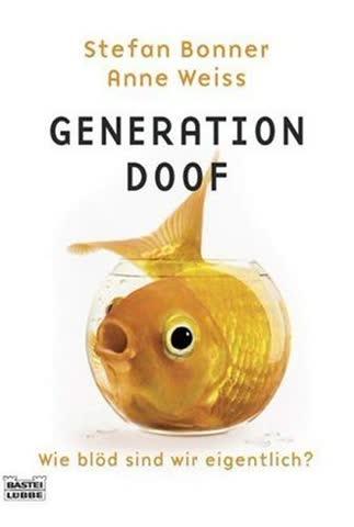 Generation Doof; Wie Blöd Sind Wir Eigentlich?