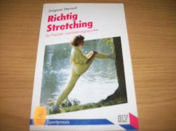 Richtig Stretching. Für Freizeit- und Leistungssportler