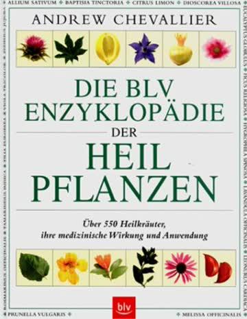 Die BLV Enzyklopädie der Heilpflanzen: Über 550 Heilkräuter, ihre medizinische Wirkung und Anwendung