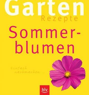 Garten- Rezepte. Sommerblumen. Einfach nachmachen.