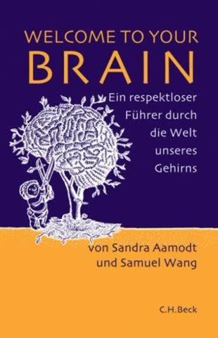 Welcome to Your Brain: Ein respektloser Führer durch die Welt unseres Gehirns