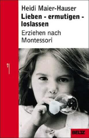 Lieben, Ermutigen, Loslassen; Erziehen Nach Montessori