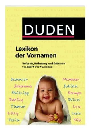 Duden - Lexikon Der Vornamen - Herkunft, Bedeutung Und Gebrauch Von Über 8 000 Vornamen