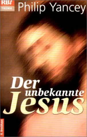 Der unbekannte Jesus: Entdeckungen eines Christen