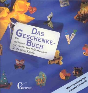 Das Geschenkebuch. Die schönsten Geschenke zum Selbermachen für die ganze Familie