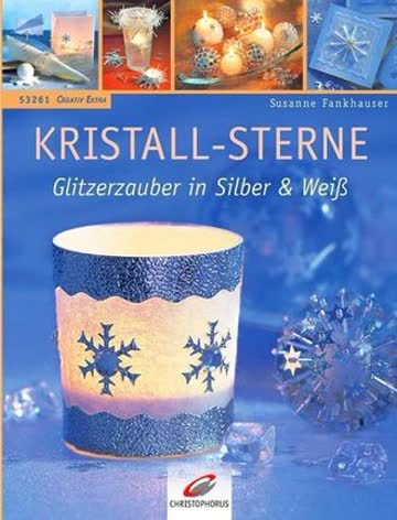 Kristall-Sterne. Glitzerzauber in Silber & Weiß