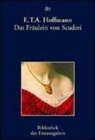Das Fräulein Von Scudery; Erzählung Aus Dem Zeitalter Ludwig Des Vierzehnten. Frankfurt 1820