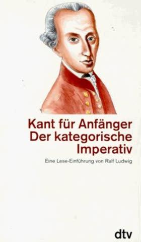 Kant für Anfänger: Der kategorische Imperativ (dtv Kultur & Geschichte)