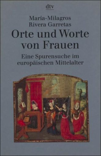 Orte und Worte von Frauen. Eine Spurensuche im europäischen Mittelalter.
