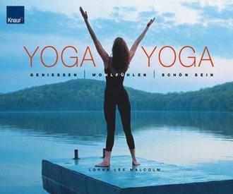 Yoga Yoga: Genießen - Wohlfühlen - Schön sein