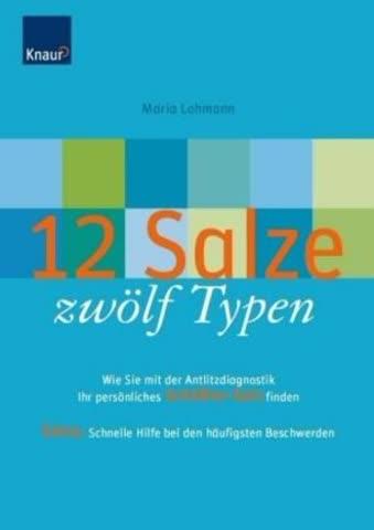 12 Salze, Zwölf Typen; Wie Sie Mit Der Antlitzdiagnostik. Ihr Persönliches Schüssler-Salz Finden. Ex