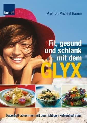Fit, gesund und schlank mit dem GLYX. Dauerhaft abnehmen mit den richtigen Kohlenhydraten